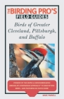 Birds of Greater Cleveland, Pittsburgh, and Buffalo (The Birding Pro's Field Guides) Cover Image