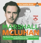 Marshall McLuhan - The Theorist Who Challenged Mass Communication Systems - Canadian History for Kids - True Canadian Heroes Cover Image