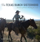 The Texas Ranch Sisterhood: Portraits of Women Working the Land Cover Image