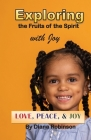 Exploring the Fruits of the Spirit with Joy: Love, Peace, & Joy Cover Image