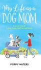 My Life as a Dog Mom: A Journey of Love, Loss, and Acceptance Cover Image