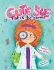 Cutie Sue Fights the Germs: An Adorable Story About Health, Personal Hygiene and Visit to Doctor Cover Image