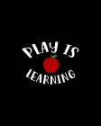 play Is Learning: Teacher Appreciation Notebook Or Journal Cover Image
