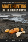 Agate Hunting on the Oregon Coast: A Guide to the 40 Best Agate Hunting Sites Cover Image