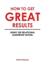 How to Get Great Results: Using the Relational Leadership Model Cover Image