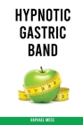 Hypnotic Gastric Band: The Secrets to Rapid Weight Loss Hypnosis Improve your Life and your Diet Cover Image