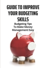 Guide To Improve Your Budgeting Skills: Budgeting Tips To Make Money Management Easy: Budgeting Cover Image