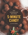 365 Homemade 5-Minute Candy Recipes: A 5-Minute Candy Cookbook for All Generation Cover Image