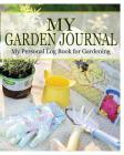 My Garden Journal: My Personal Log Book for Gardening Cover Image