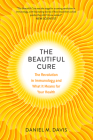 The Beautiful Cure: The Revolution in Immunology and What It Means for Your Health Cover Image