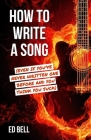 How to Write a Song (Even If You've Never Written One Before and You Think You Suck) Cover Image