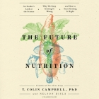 The Future of Nutrition Lib/E: An Insider's Look at the Science, Why We Keep Getting It Wrong, and How to Start Getting It Right Cover Image