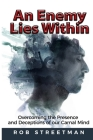 An Enemy Lies Within: Overcoming the Presence and Deceptions of Our Carnal Mind Cover Image