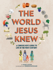 The World Jesus Knew: A Curious Kid's Guide to Life in the First Century Cover Image