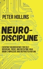 Neuro-Discipline: Everyday Neuroscience for Self-Discipline, Focus, and Defeating Your Brain's Impulsive and Distracted Nature Cover Image