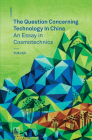 The Question Concerning Technology in China: An Essay in Cosmotechnics Cover Image