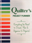 Quilter's Project Planner: Everything You Need to Dream, Plan & Organize 12 Projects! Cover Image