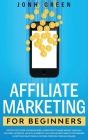 Affiliate marketing for beginners: Step by Step Guide. Learn How to Make Money Through Youtube, Facebook, or with a Website. Includes Secrets about To Cover Image