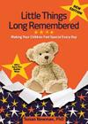 Little Things Long Remembered: Making Your Children Feel Special Every Day Cover Image