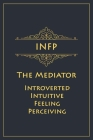 INFP - The Mediator (Introverted, Intuitive, Feeling, Perceiving): Myers-Briggs Notebook for Idealists/Mediators - 120 pages, 6x9 Cover Image