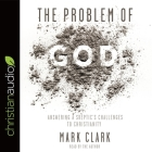 Problem of God: Answering a Skeptic's Challenges to Christianity Cover Image