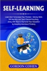 Self-Learning: Learn How to Increase Your Problem- Solving Skills and Memory and Teach Yourself Anything, along with How to Skyrocket Cover Image