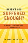 Haven't You Suffered Enough?: Clinically Proven Methods to Conquer Stress Cover Image