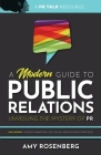A Modern Guide to Public Relations: Including: Content Marketing, SEO, Social Media & PR Best Practices Cover Image