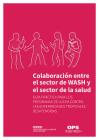 Colaboración Entre El Sector de Wash Y El Sector de la Salud: Guía Práctica Para Los Programas de Lucha Contra Las Enfermedades Tropicales Desatendida Cover Image
