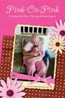 Pink-On-Pink: Writing My Way through Breast Cancer Cover Image