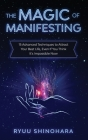 The Magic of Manifesting: 15 Advanced Techniques to Attract Your Best Life, Even If You Think It's Impossible Now (Law of Attraction #1) Cover Image