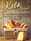 Keto Bread Bakers Cookbook: Low Carb Bread, Buns, Breadsticks, Cookies, Bagels and Muffins Recipes for Ketogenic Diet Cover Image
