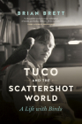 Tuco and the Scattershot World: A Life with Birds Cover Image