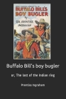 Buffalo Bill's boy bugler: or, The last of the Indian ring Cover Image