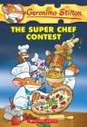 The Super Chef Contest (Geronimo Stilton #58) Cover Image