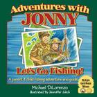 Adventures with Jonny: Let's Go Fishing: A Parent and Child Fishing Adventure and Guide Cover Image
