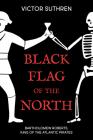 Black Flag of the North: Bartholomew Roberts, King of the Atlantic Pirates Cover Image