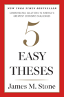 Five Easy Theses: Commonsense Solutions to America's Greatest Economic Challenges Cover Image