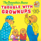 The Berenstain Bears and the Trouble with Grownups (First Time Books(R)) Cover Image