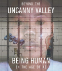 Beyond the Uncanny Valley: Being Human in the Age of AI Cover Image