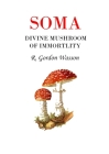 Soma Divine Mushroom of Immortality (Ethno-Mycological Studies #1) Cover Image