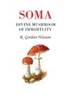 Soma Divine Mushroom of Immortality (Ethno-Mycological Studies #1) Cover Image