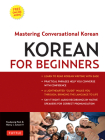 Korean for Beginners: Mastering Conversational Korean (CD-ROM Included) [With CDROM] Cover Image