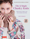 Chic & Simple Chunky Knits: For Arm Knitting, Needles & Crochet: Make Elegant Scarves, Bags, Caps, Blankets and More! (Includes 23 Projects) Cover Image