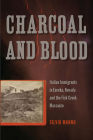 Charcoal and Blood: Italian Immigrants in Eureka, Nevada, and the Fish Creek Massacre (Shepperson Series in Nevada History) Cover Image
