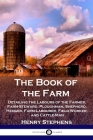 The Book of the Farm: Detailing the Labours of the Farmer, Farm-Steward, Ploughman, Shepherd, Hedger, Farm-Labourer, Field-Worker, and Cattl Cover Image