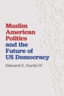 Muslim American Politics and the Future of Us Democracy Cover Image