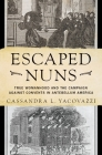 Escaped Nuns: True Womanhood and the Campaign Against Convents in Antebellum America Cover Image