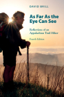 As Far as the Eye Can See: Reflections of an Appalachian Trail Hiker Cover Image