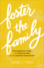 Foster the Family: Encouragement, Hope, and Practical Help for the Christian Foster Parent Cover Image